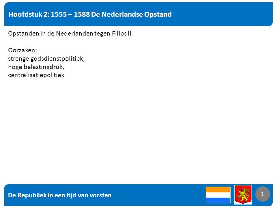 De Republiek in een tijd van vorsten 2 Hoofdstuk 2: 1555 – 1588 De Nederlandse Opstand 2 1566 smeekschrift om de kettervervolgingen te staken, afgewezen.
