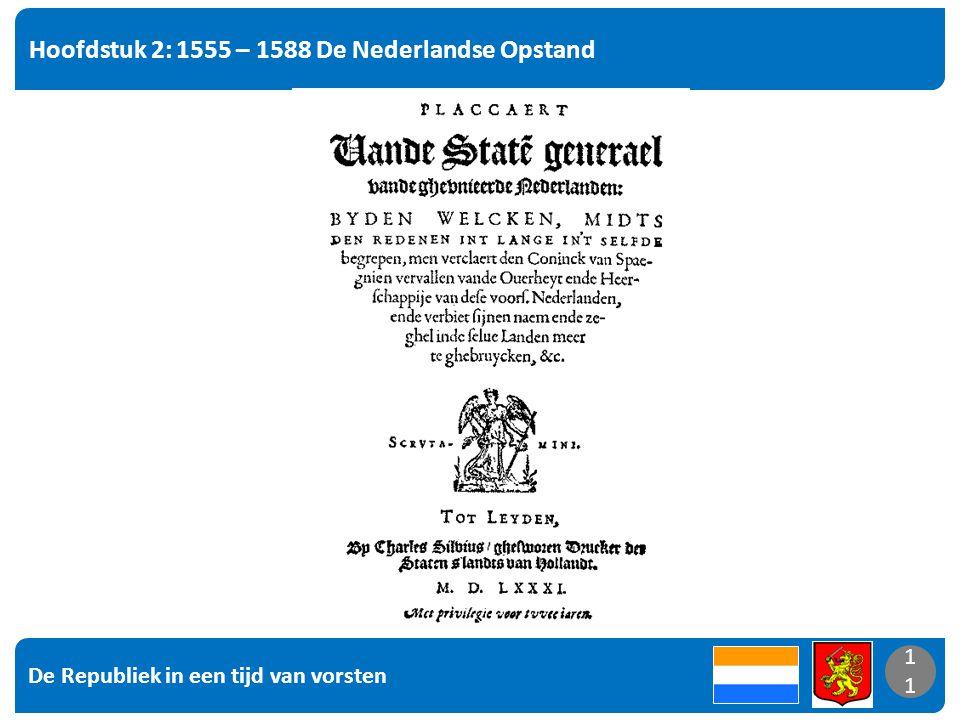 De Republiek in een tijd van vorsten 11 Hoofdstuk 2: 1555 – 1588 De Nederlandse Opstand 11