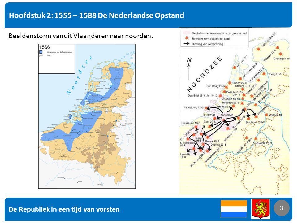 De Republiek in een tijd van vorsten 3 Hoofdstuk 2: 1555 – 1588 De Nederlandse Opstand 3 Beeldenstorm vanuit Vlaanderen naar noorden.