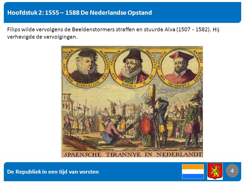 De Republiek in een tijd van vorsten 5 Hoofdstuk 2: 1555 – 1588 De Nederlandse Opstand 5 1568 Horne en Egmont onthoofd, start 80-jarige oorlog.