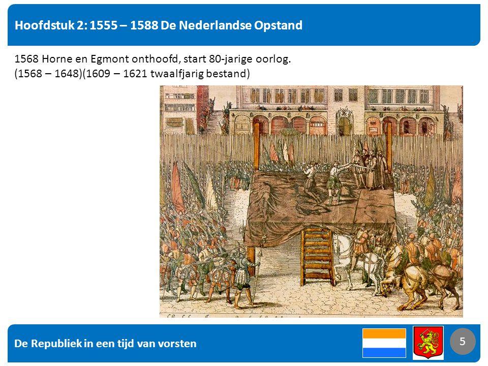 De Republiek in een tijd van vorsten 16 Hoofdstuk 2: 1555 – 1588 De Nederlandse Opstand 16 In Engeland wordt in 1558 Elisabeth I (1533-1603) koningin.