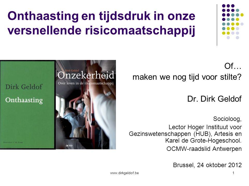 www.dirkgeldof.be1 Onthaasting en tijdsdruk in onze versnellende risicomaatschappij Of… maken we nog tijd voor stilte.