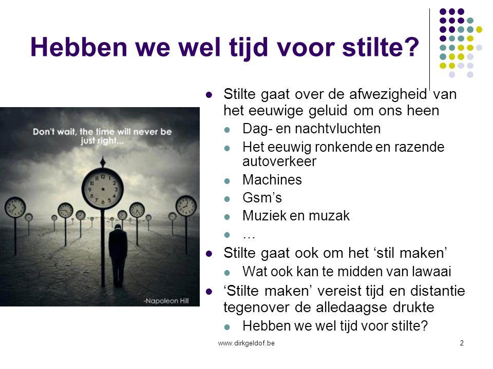 www.dirkgeldof.be2 Hebben we wel tijd voor stilte.