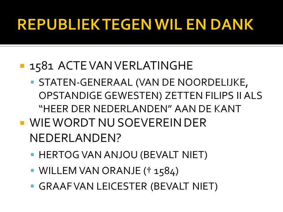  1581 ACTE VAN VERLATINGHE  STATEN-GENERAAL (VAN DE NOORDELIJKE, OPSTANDIGE GEWESTEN) ZETTEN FILIPS II ALS HEER DER NEDERLANDEN AAN DE KANT  WIE WORDT NU SOEVEREIN DER NEDERLANDEN.