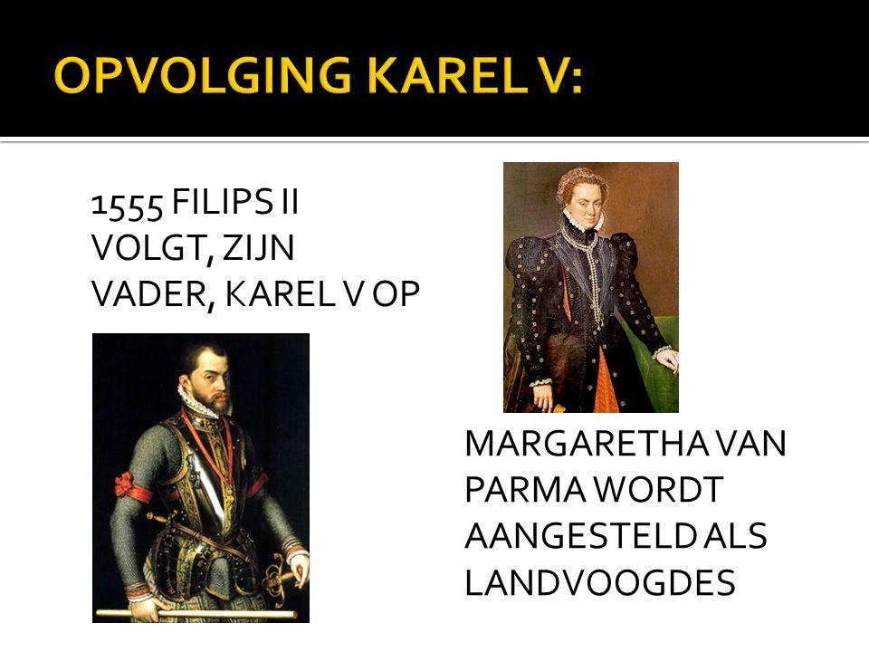 1555 FILIPS II VOLGT, ZIJN VADER, KAREL V OP MARGARETHA VAN PARMA WORDT AANGESTELD ALS LANDVOOGDES