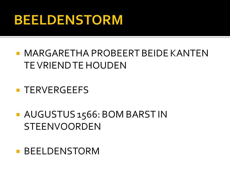  MARGARETHA PROBEERT BEIDE KANTEN TE VRIEND TE HOUDEN  TERVERGEEFS  AUGUSTUS 1566: BOM BARST IN STEENVOORDEN  BEELDENSTORM