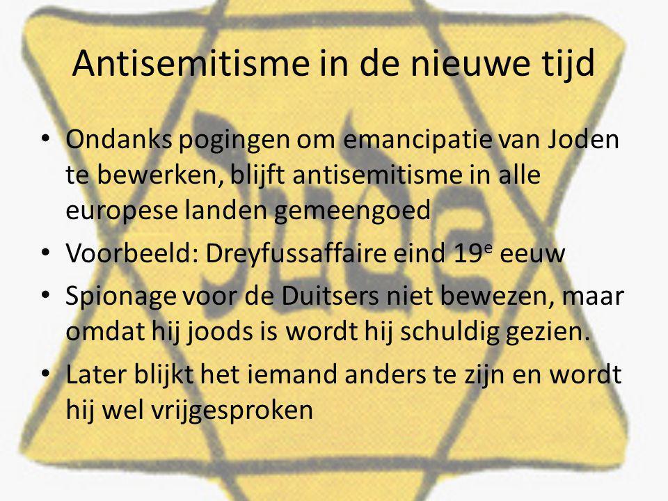 Antisemitisme in de nieuwe tijd Ondanks pogingen om emancipatie van Joden te bewerken, blijft antisemitisme in alle europese landen gemeengoed Voorbee
