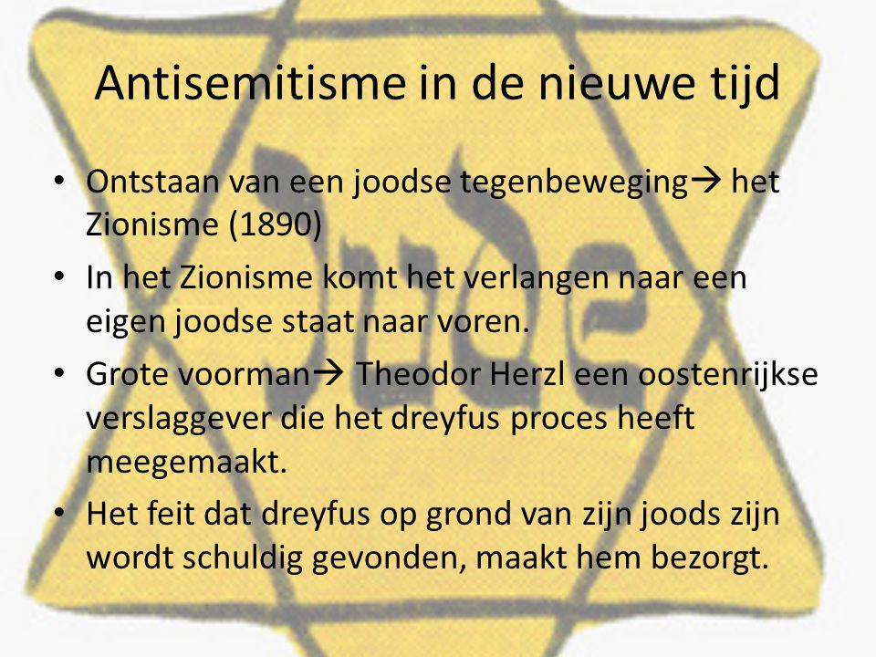 Antisemitisme in de nieuwe tijd Ontstaan van een joodse tegenbeweging  het Zionisme (1890) In het Zionisme komt het verlangen naar een eigen joodse staat naar voren.