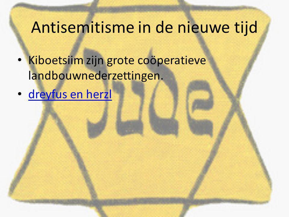 Antisemitisme in de nieuwe tijd Kiboetsiim zijn grote coöperatieve landbouwnederzettingen. dreyfus en herzl