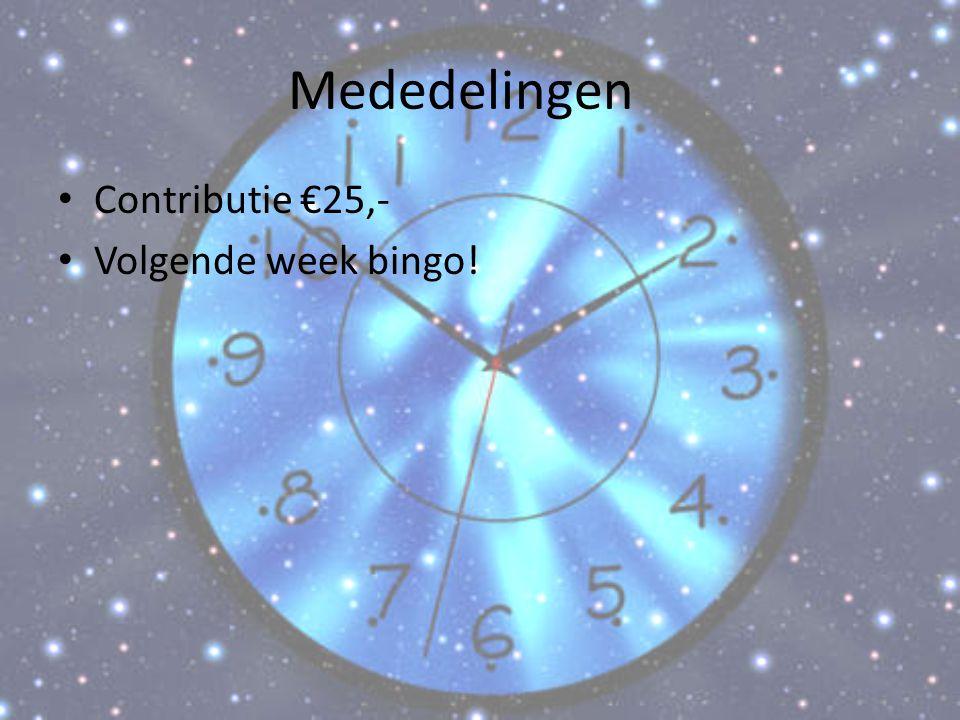 Mededelingen Contributie €25,- Volgende week bingo!