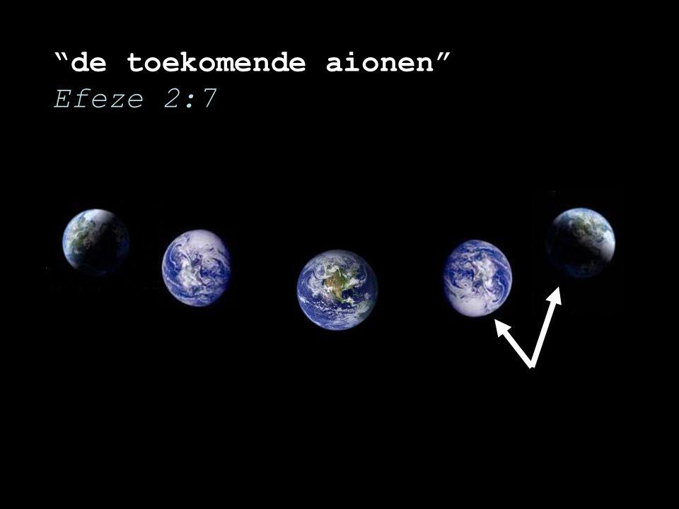 """""""de toekomende aionen"""" Efeze 2:7"""
