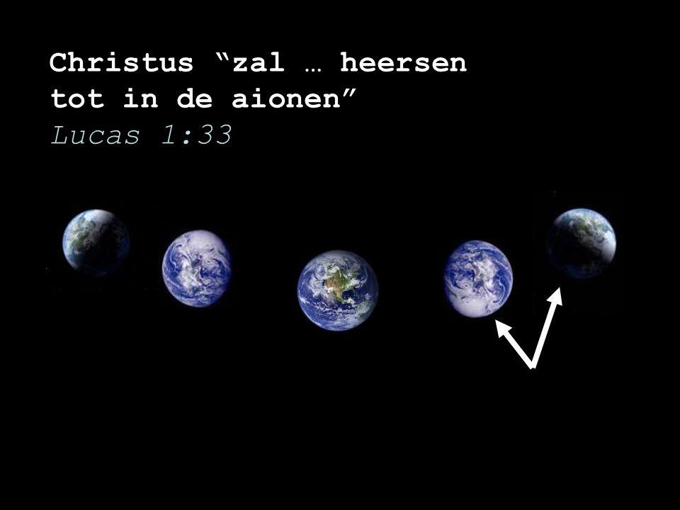 """Christus """"zal … heersen tot in de aionen"""" Lucas 1:33"""