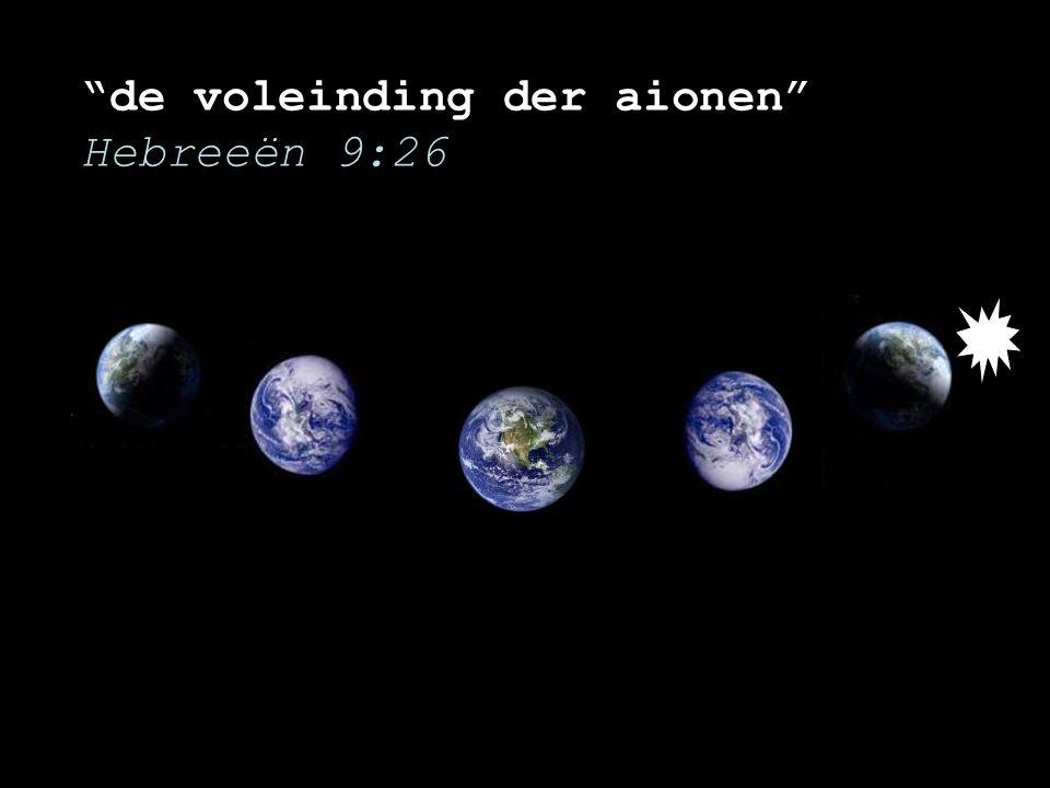"""""""de voleinding der aionen"""" Hebreeën 9:26"""