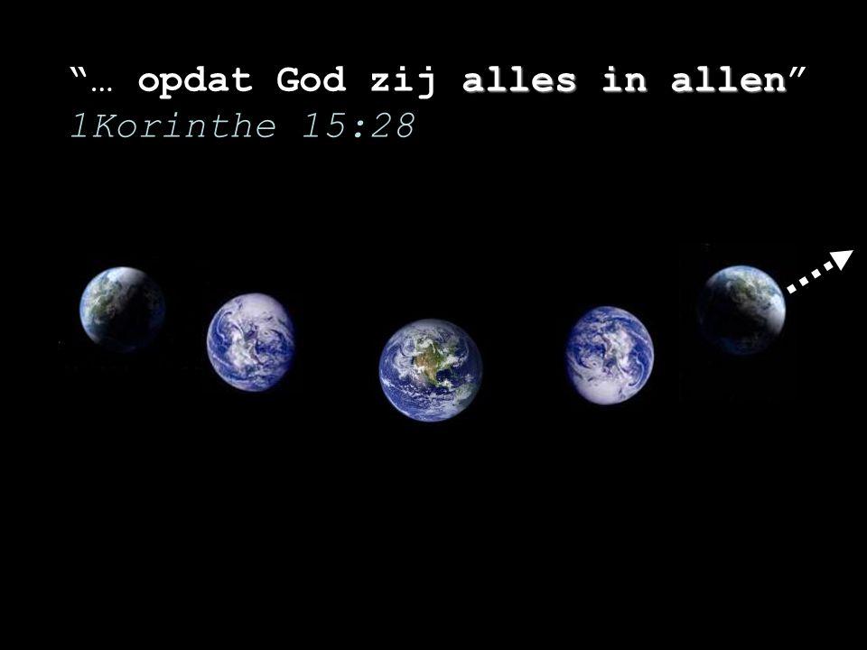 alles in allen … opdat God zij alles in allen 1Korinthe 15:28