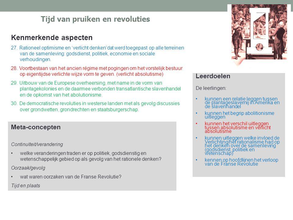 Tijd van pruiken en revoluties Kenmerkende aspecten 27. Rationeel optimisme en 'verlicht denken'dat werd toegepast op alle terreinen van de samenlevin