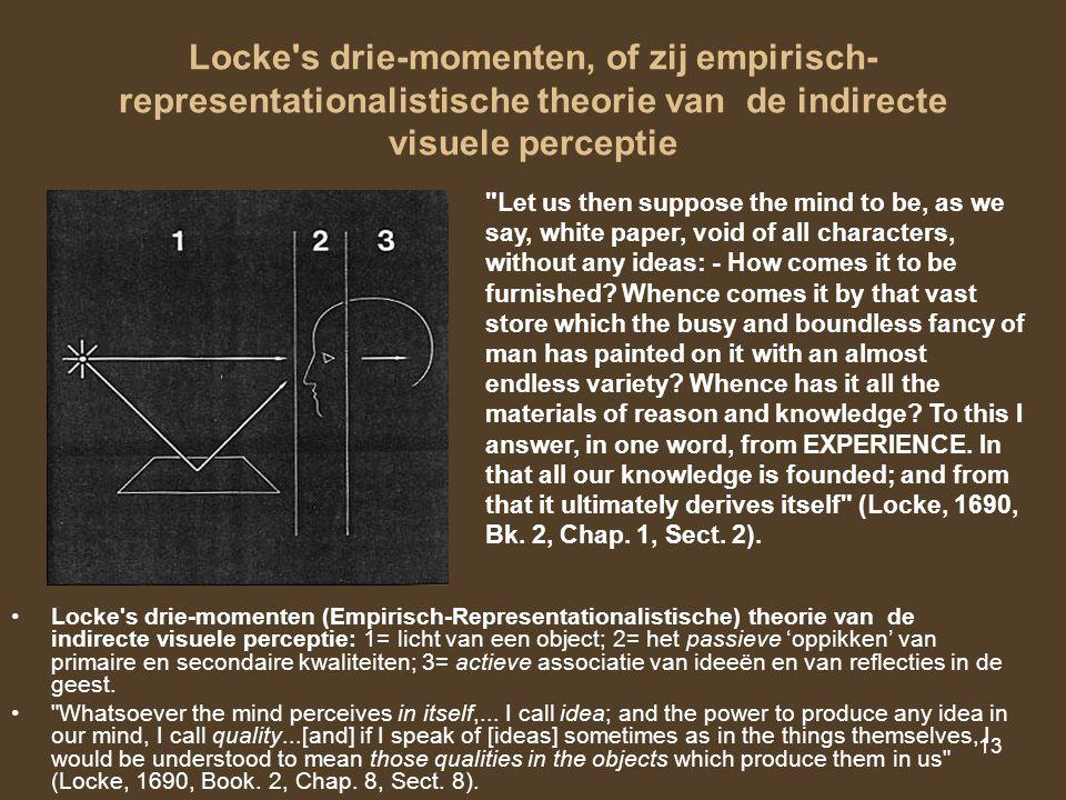 13 Locke's drie-momenten, of zij empirisch- representationalistische theorie van de indirecte visuele perceptie Locke's drie-momenten (Empirisch-Repre