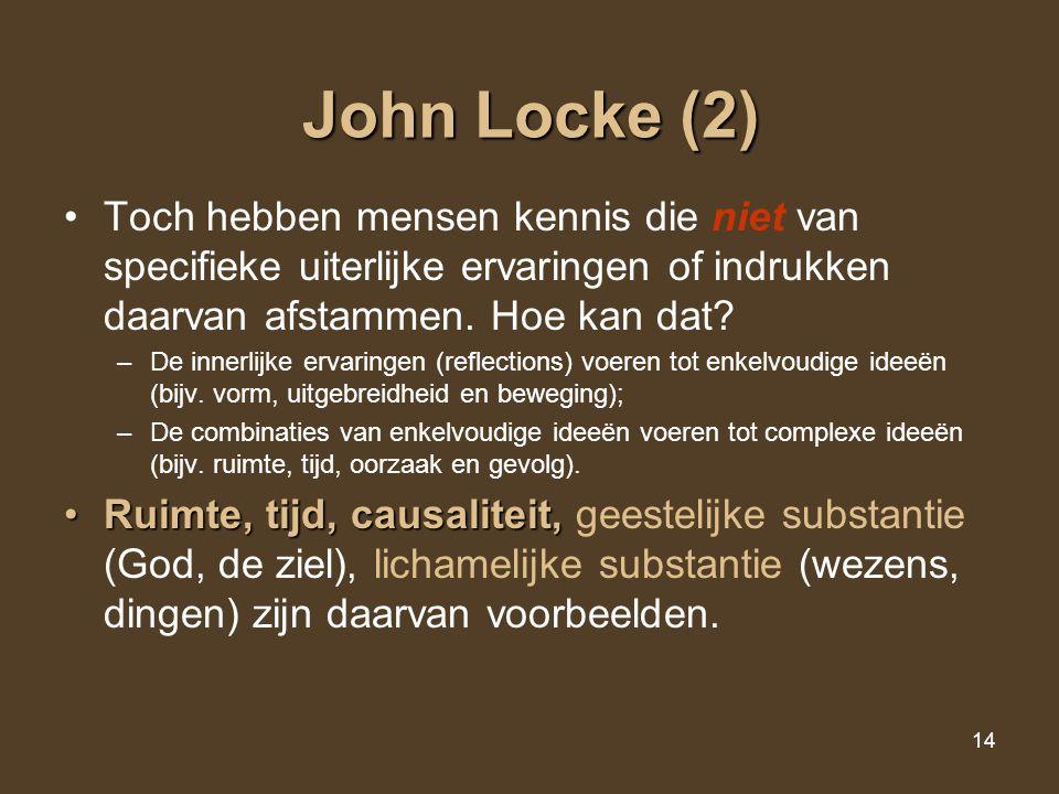 14 John Locke (2) Toch hebben mensen kennis die niet van specifieke uiterlijke ervaringen of indrukken daarvan afstammen. Hoe kan dat? –De innerlijke