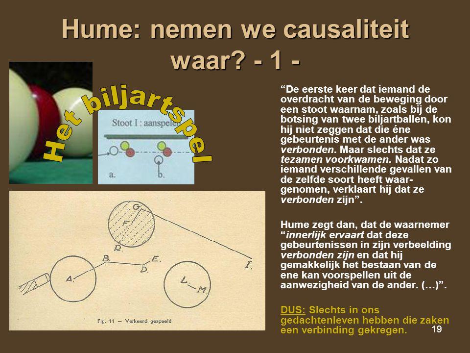 """19 Hume: nemen we causaliteit waar? - 1 - """"De eerste keer dat iemand de overdracht van de beweging door een stoot waarnam, zoals bij de botsing van tw"""