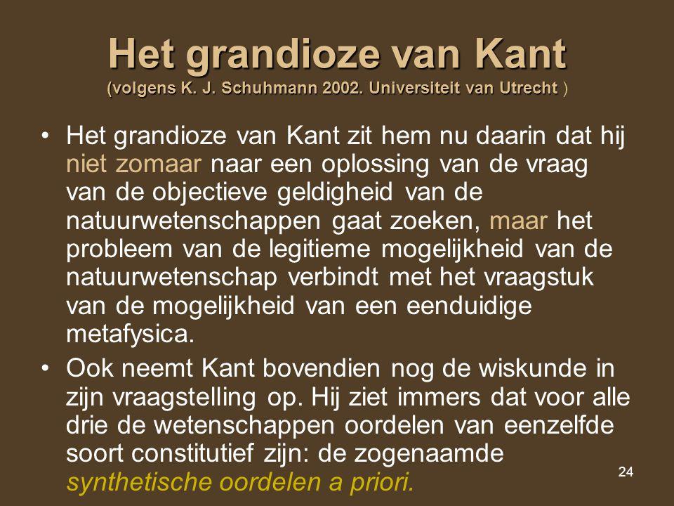 24 Het grandioze van Kant (volgens K. J. Schuhmann 2002. Universiteit van Utrecht Het grandioze van Kant (volgens K. J. Schuhmann 2002. Universiteit v