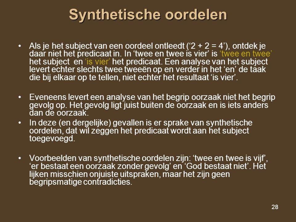 28 Synthetische oordelen Als je het subject van een oordeel ontleedt ('2 + 2 = 4'), ontdek je daar niet het predicaat in. In 'twee en twee is vier' is