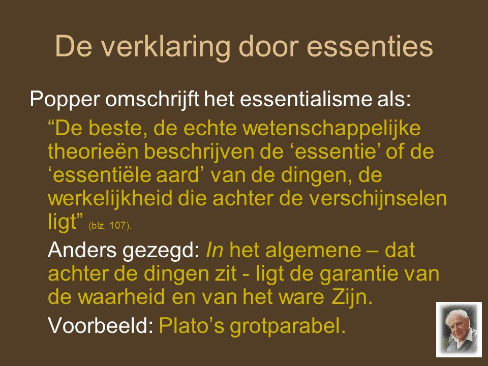 """6 De verklaring door essenties Popper omschrijft het essentialisme als: """"De beste, de echte wetenschappelijke theorieën beschrijven de 'essentie' of d"""