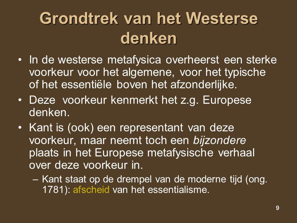 9 Grondtrek van het Westerse denken In de westerse metafysica overheerst een sterke voorkeur voor het algemene, voor het typische of het essentiële bo