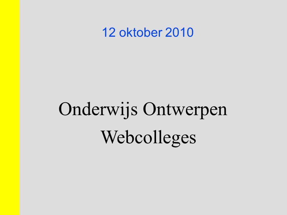 Onderwijs Ontwerpen 12 oktober 2010 Webcolleges