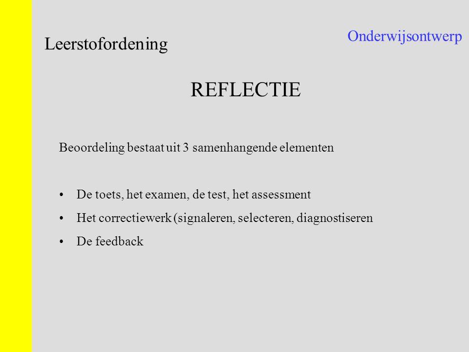 Onderwijsontwerp Leerstofordening REFLECTIE Beoordeling bestaat uit 3 samenhangende elementen De toets, het examen, de test, het assessment Het correc