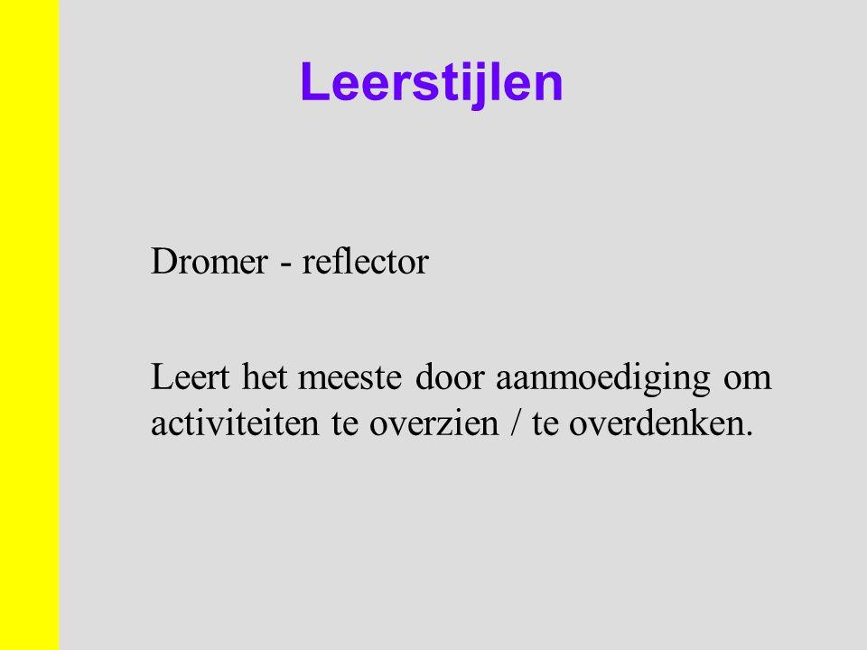 Leerstijlen Dromer - reflector Leert het meeste door aanmoediging om activiteiten te overzien / te overdenken.