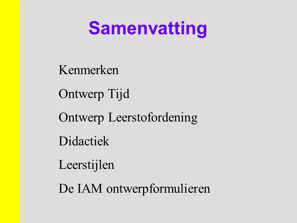 Samenvatting Kenmerken Ontwerp Tijd Ontwerp Leerstofordening Didactiek Leerstijlen De IAM ontwerpformulieren