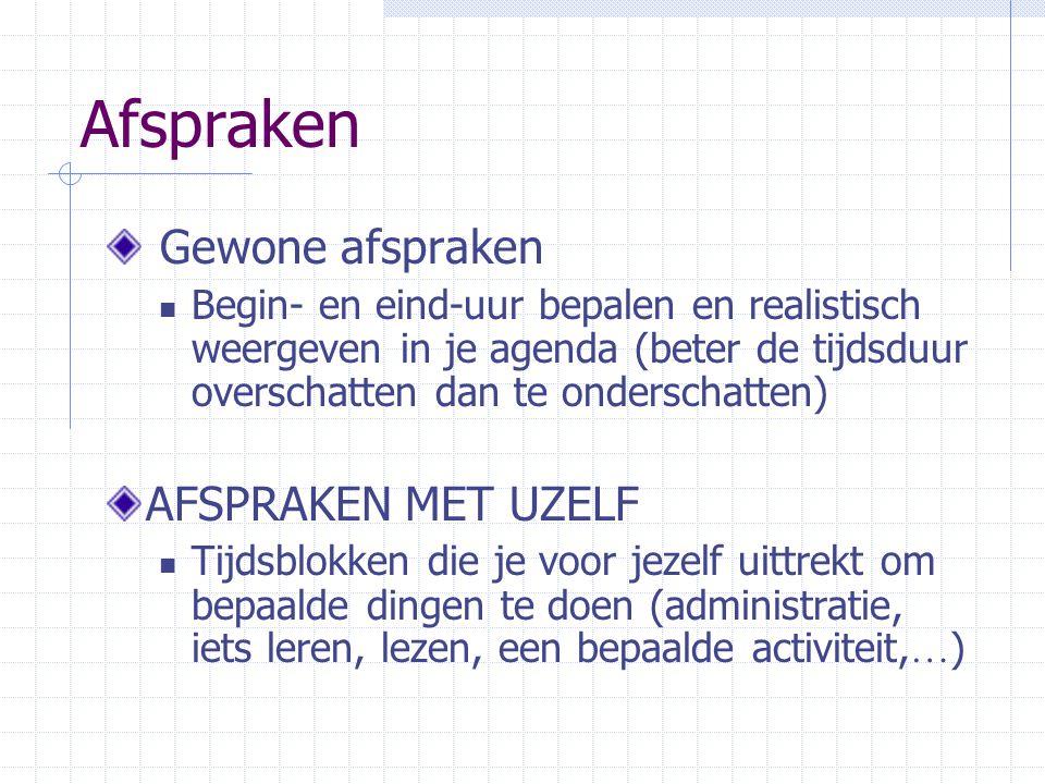 Afspraken Gewone afspraken Begin- en eind-uur bepalen en realistisch weergeven in je agenda (beter de tijdsduur overschatten dan te onderschatten) AFS