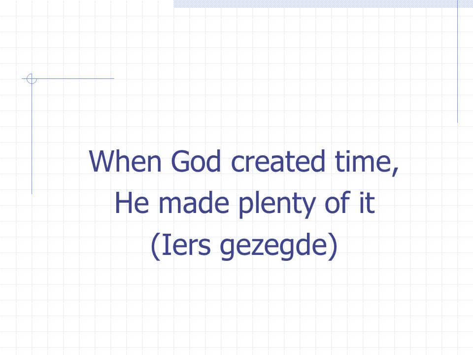 When God created time, He made plenty of it (Iers gezegde)