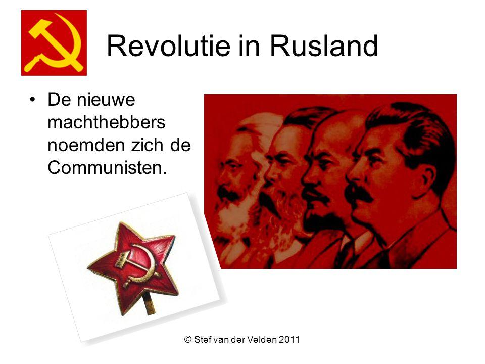 © Stef van der Velden 2011 Revolutie in Rusland De nieuwe machthebbers noemden zich de Communisten.