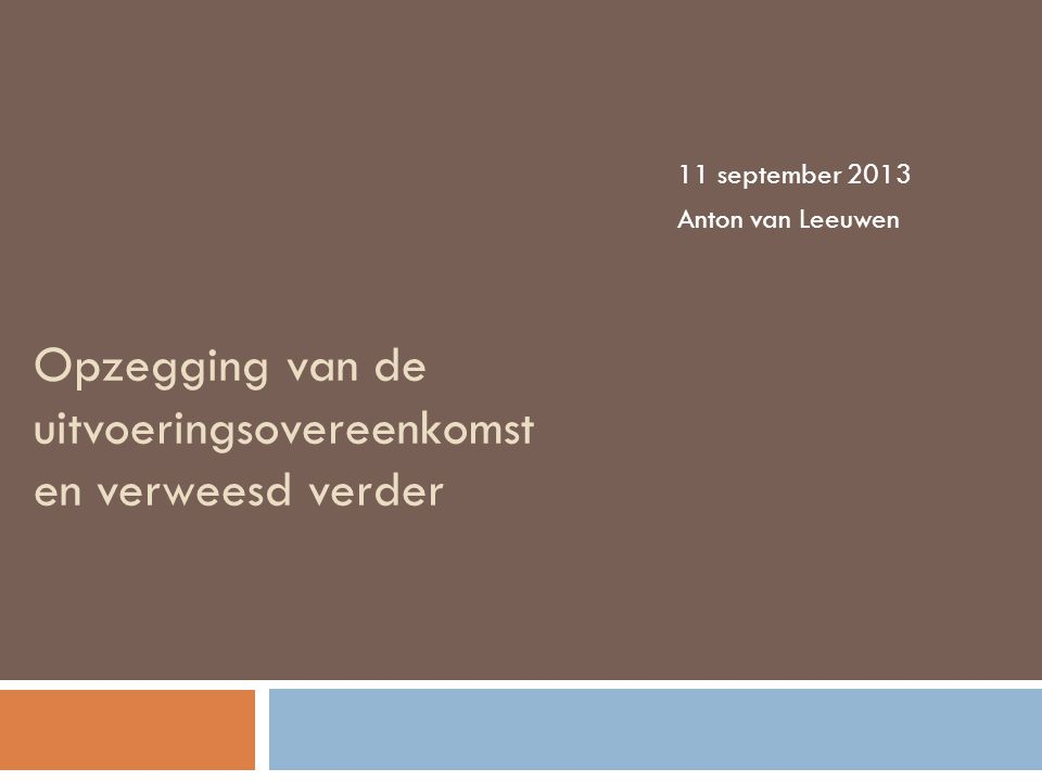 Opzegging van de uitvoeringsovereenkomst en verweesd verder 11 september 2013 Anton van Leeuwen
