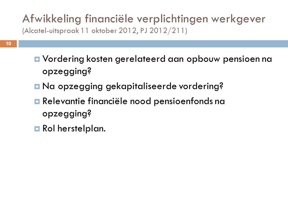 Afwikkeling financiële verplichtingen werkgever (Alcatel-uitspraak 11 oktober 2012, PJ 2012/211)  Vordering kosten gerelateerd aan opbouw pensioen na