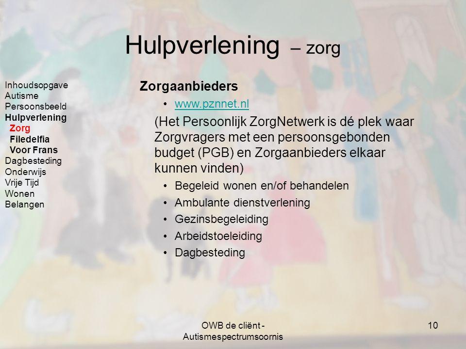 OWB de cliënt - Autismespectrumsoornis 10 Hulpverlening – zorg Zorgaanbieders www.pznnet.nl (Het Persoonlijk ZorgNetwerk is dé plek waar Zorgvragers m