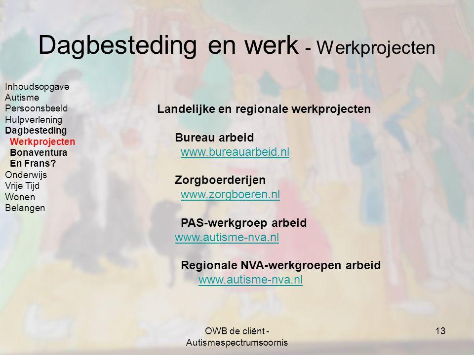 OWB de cliënt - Autismespectrumsoornis 13 Dagbesteding en werk - Werkprojecten Landelijke en regionale werkprojecten Bureau arbeid www.bureauarbeid.nl