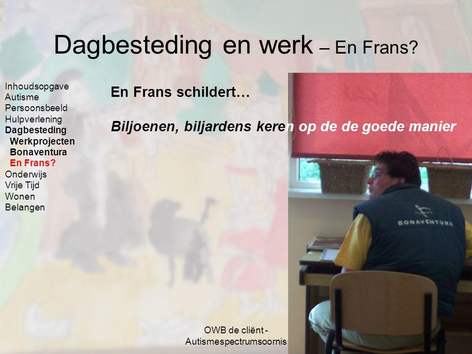 OWB de cliënt - Autismespectrumsoornis 15 Dagbesteding en werk – En Frans? En Frans schildert… Biljoenen, biljardens keren op de de goede manier Inhou