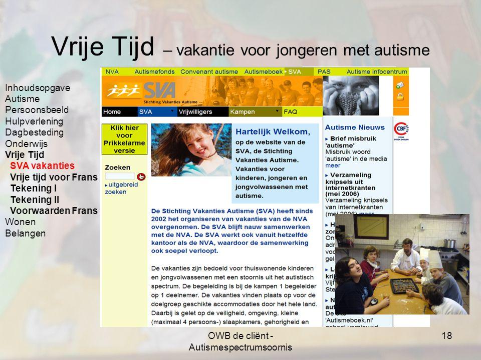 OWB de cliënt - Autismespectrumsoornis 18 Vrije Tijd – vakantie voor jongeren met autisme Inhoudsopgave Autisme Persoonsbeeld Hulpverlening Dagbestedi