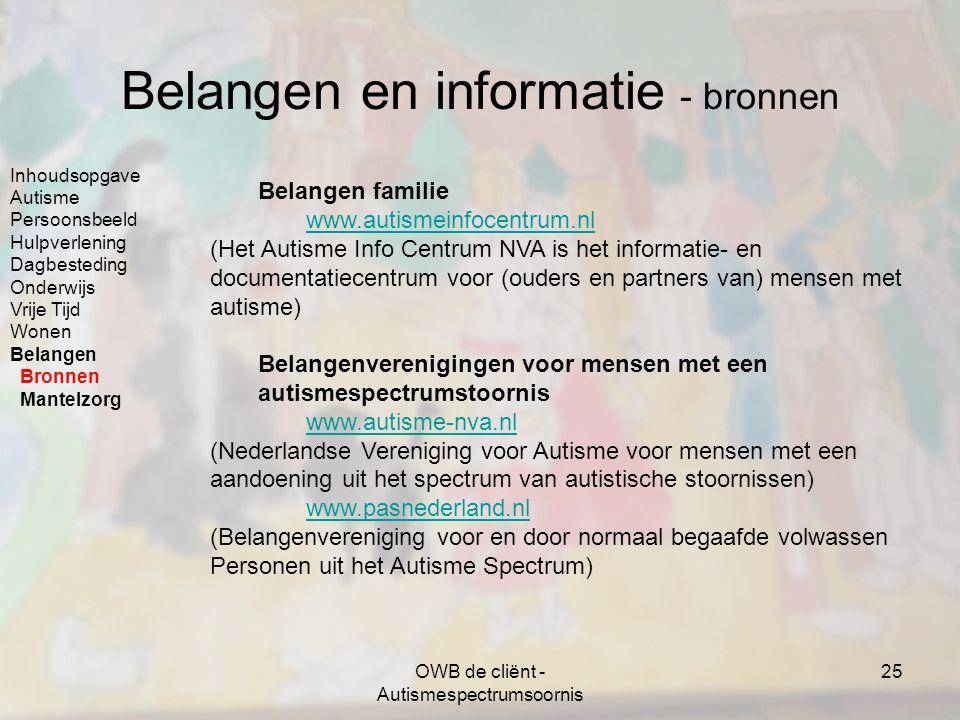 OWB de cliënt - Autismespectrumsoornis 25 Belangen en informatie - bronnen Belangen familie www.autismeinfocentrum.nl (Het Autisme Info Centrum NVA is