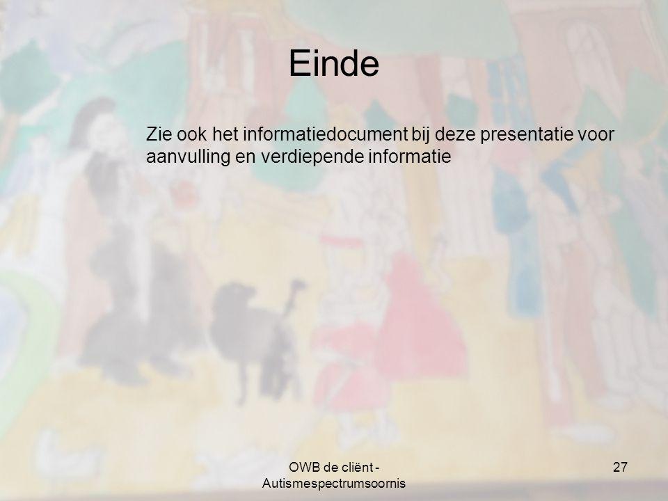 OWB de cliënt - Autismespectrumsoornis 27 Einde Zie ook het informatiedocument bij deze presentatie voor aanvulling en verdiepende informatie