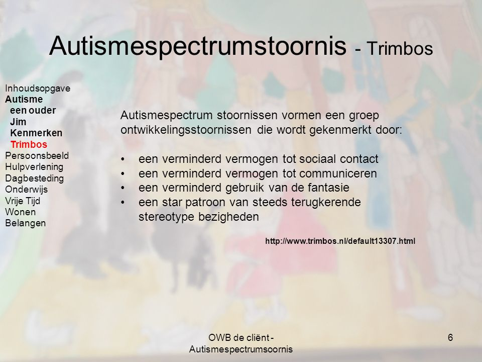 OWB de cliënt - Autismespectrumsoornis 7 Persoonsbeeld – geschiedenis Frans Frans werd geboren op 15-12-1979 en op 4 jarige leeftijd werd hij gediagnosticeerd met een autistische spectrumstoornis.