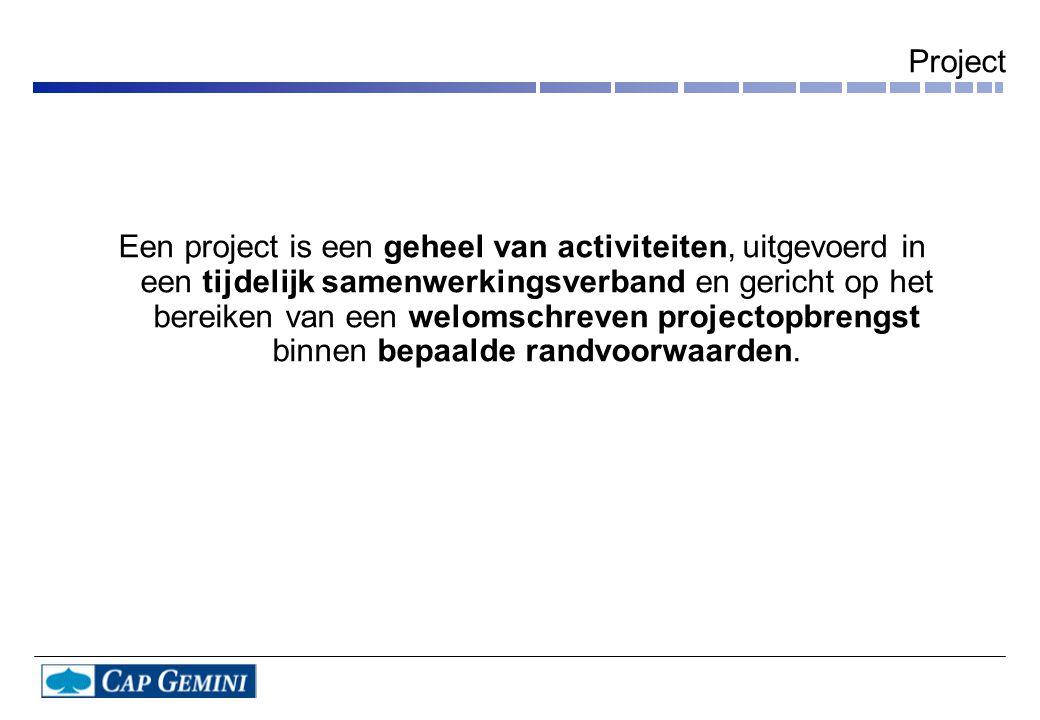Project Een project is een geheel van activiteiten, uitgevoerd in een tijdelijk samenwerkingsverband en gericht op het bereiken van een welomschreven