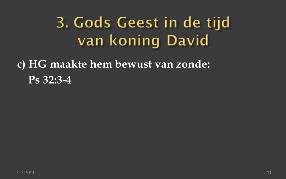 c) HG maakte hem bewust van zonde: Ps 32:3-4 9-7-201411