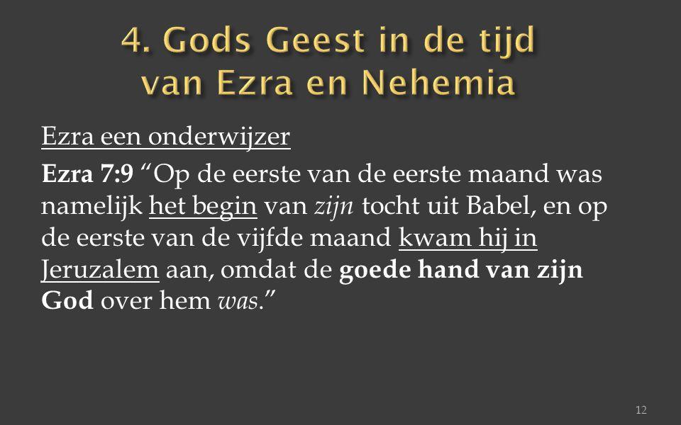 """Ezra een onderwijzer Ezra 7:9 """"Op de eerste van de eerste maand was namelijk het begin van zijn tocht uit Babel, en op de eerste van de vijfde maand k"""