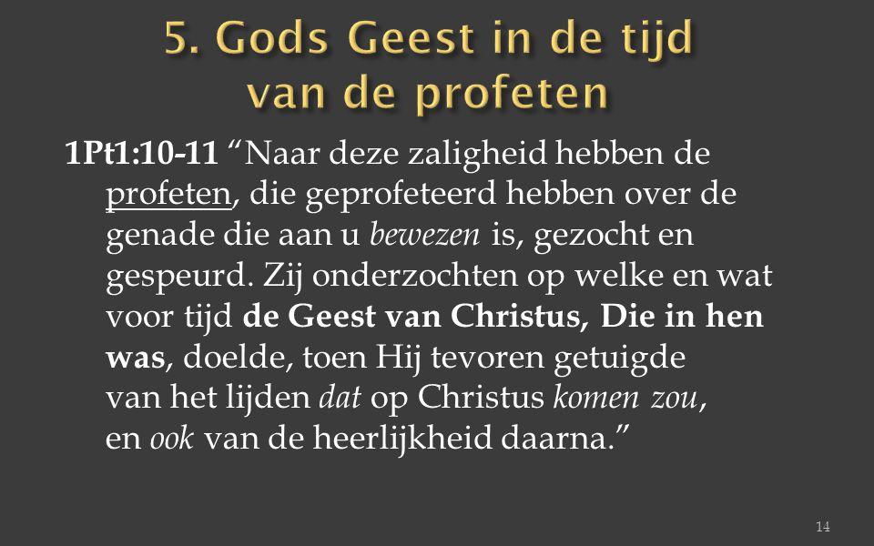 """1Pt1:10-11 """"Naar deze zaligheid hebben de profeten, die geprofeteerd hebben over de genade die aan u bewezen is, gezocht en gespeurd. Zij onderzochten"""