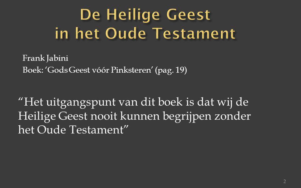 """Frank Jabini Boek: 'Gods Geest vóór Pinksteren' (pag. 19) """"Het uitgangspunt van dit boek is dat wij de Heilige Geest nooit kunnen begrijpen zonder het"""