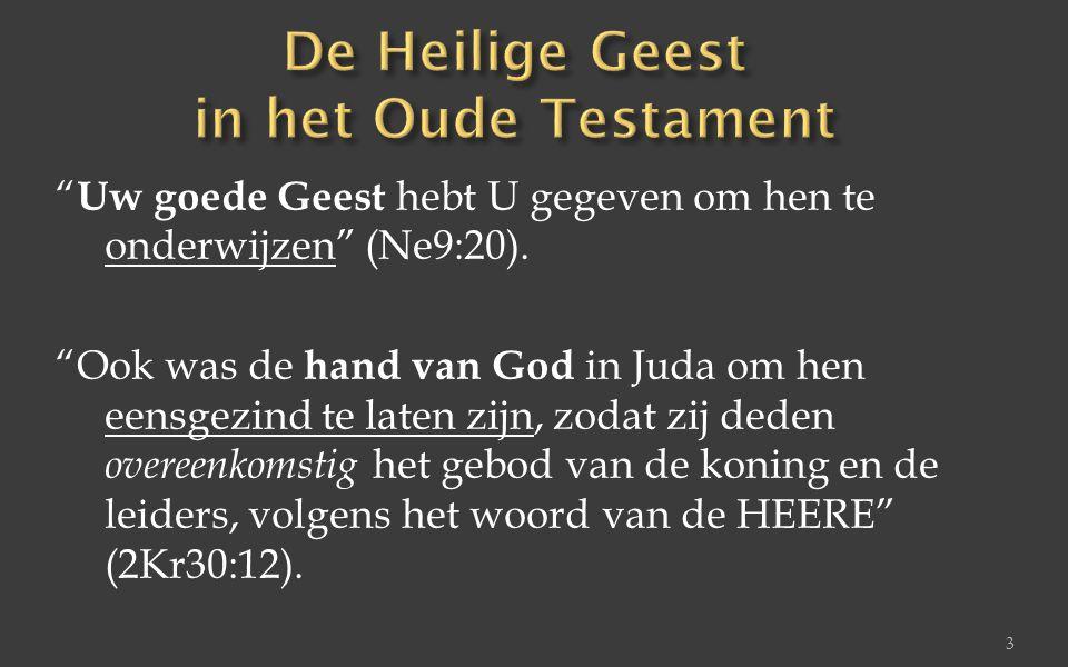 """"""" Uw goede Geest hebt U gegeven om hen te onderwijzen"""" (Ne9:20). """"Ook was de hand van God in Juda om hen eensgezind te laten zijn, zodat zij deden ove"""