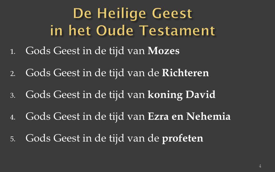 1. Gods Geest in de tijd van Mozes 2. Gods Geest in de tijd van de Richteren 3. Gods Geest in de tijd van koning David 4. Gods Geest in de tijd van Ez
