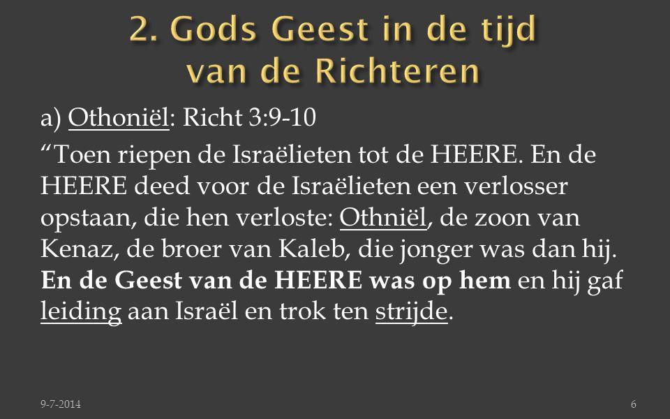 b) Gideon: Richt.6:34+36-37 Toen bekleedde de Geest van de HEERE Gideon.